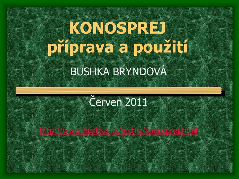 KONOSPREJ příprava a použití BUSHKA BRYNDOVÁ Červen 2011 http://www.bushka.cz/archiv/konosprej.html