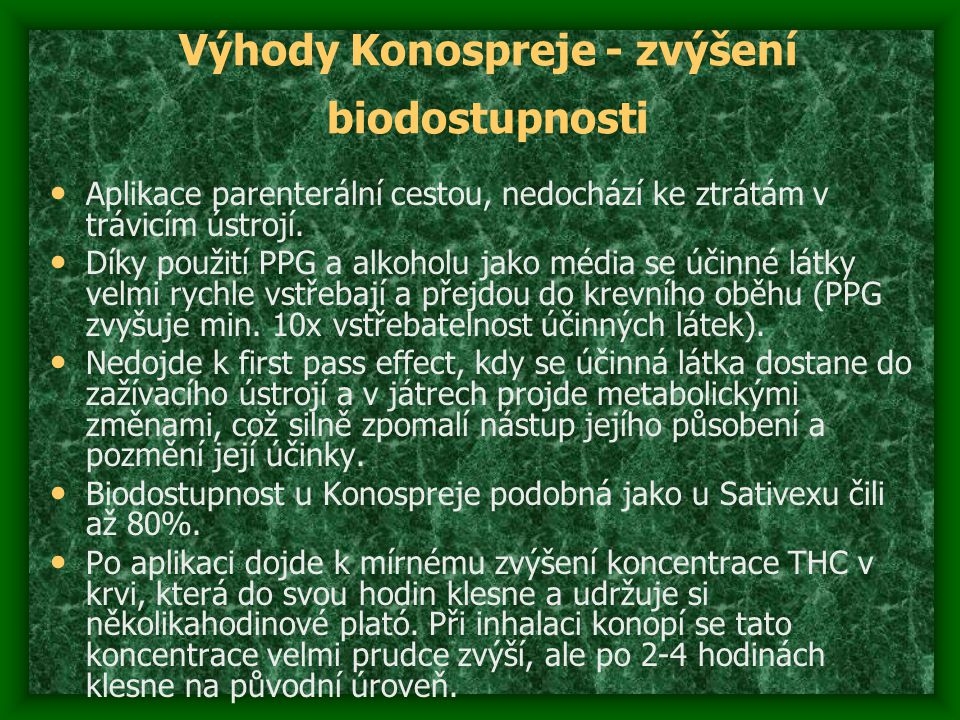 Výhody Konospreje - zvýšení biodostupnosti Aplikace parenterální cestou, nedochází ke ztrátám v trávicím ústrojí. Díky použití PPG a alkoholu jako méd