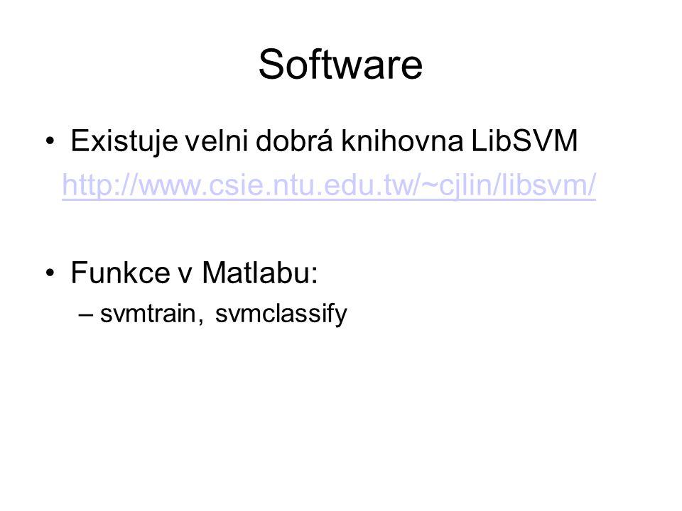 Software Existuje velni dobrá knihovna LibSVM http://www.csie.ntu.edu.tw/~cjlin/libsvm/ Funkce v Matlabu: –svmtrain, svmclassify