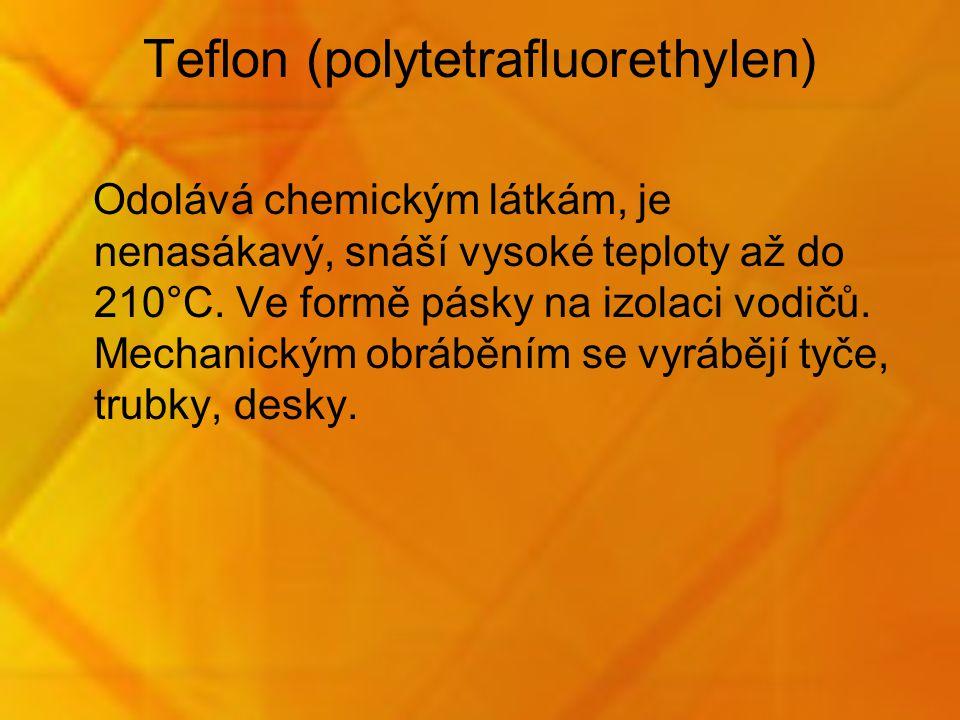 Teflon (polytetrafluorethylen) Odolává chemickým látkám, je nenasákavý, snáší vysoké teploty až do 210°C.