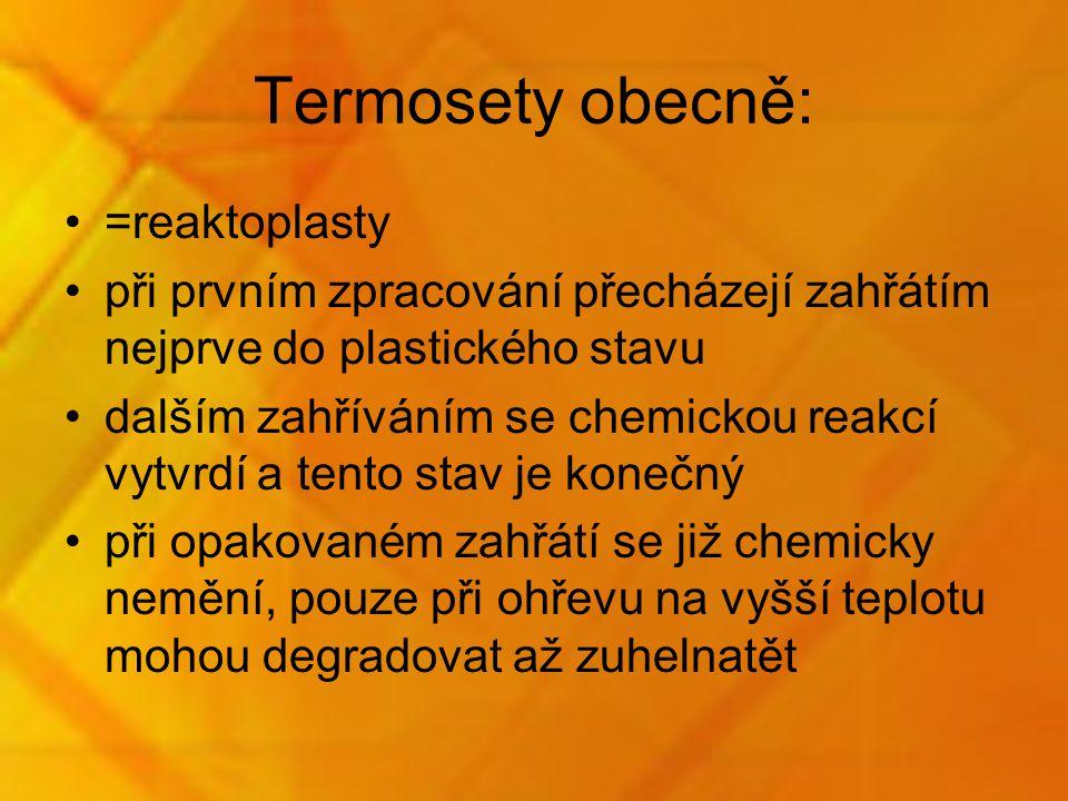 Termosety obecně: =reaktoplasty při prvním zpracování přecházejí zahřátím nejprve do plastického stavu dalším zahříváním se chemickou reakcí vytvrdí a tento stav je konečný při opakovaném zahřátí se již chemicky nemění, pouze při ohřevu na vyšší teplotu mohou degradovat až zuhelnatět
