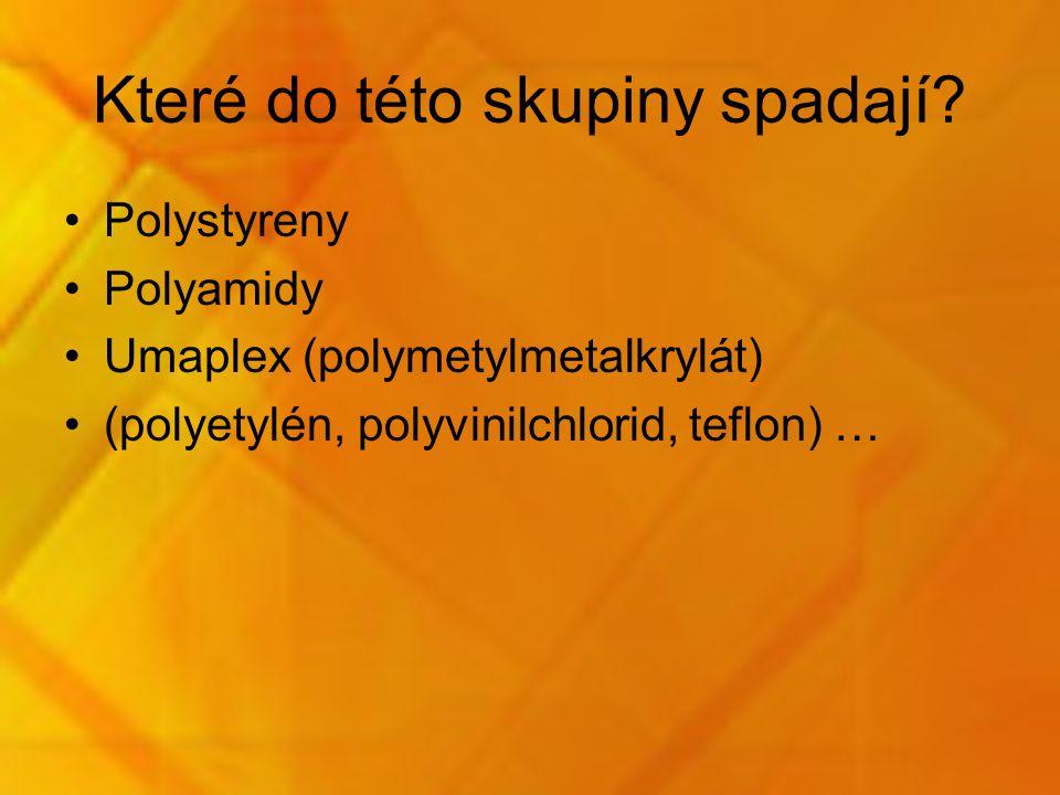 Které do této skupiny spadají? Polystyreny Polyamidy Umaplex (polymetylmetalkrylát) (polyetylén, polyvinilchlorid, teflon) …