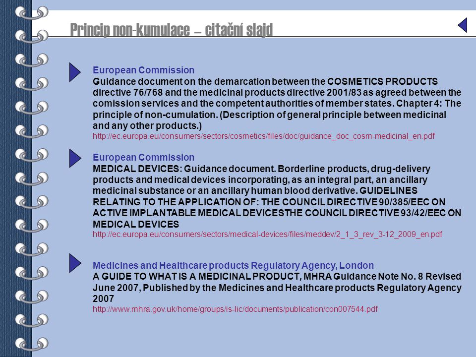 European Commission Guidance document on the demarcation between the COSMETICS PRODUCTS directive 76/768 and the medicinal products directive 2001/83 as agreed between the comission services and the competent authorities of member states.