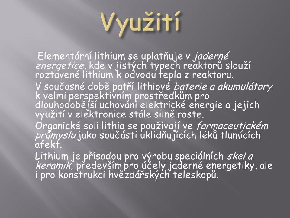 Elementární lithium se uplatňuje v jaderné energetice, kde v jistých typech reaktorů slouží roztavené lithium k odvodu tepla z reaktoru. V současné do