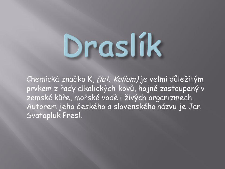 Chemická značka K, (lat. Kalium) je velmi důležitým prvkem z řady alkalických kovů, hojně zastoupený v zemské kůře, mořské vodě i živých organizmech.
