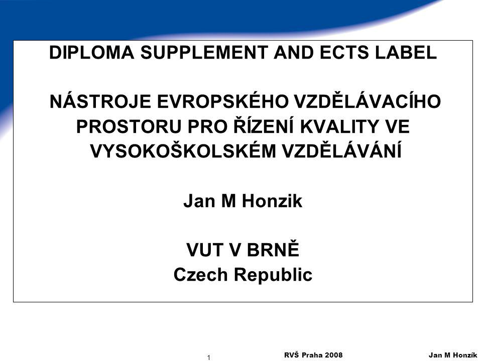 RVŠ Praha 2008 Jan M Honzík 2 Boloňský proces v EHEA Z několika významných rysů Boloňského procesu patří stále mezi často diskutované –Diploma supplement –ECTS (European Credit Transfer and Accumulation System) a jejich certifikáty (DS Label and ECTS label)