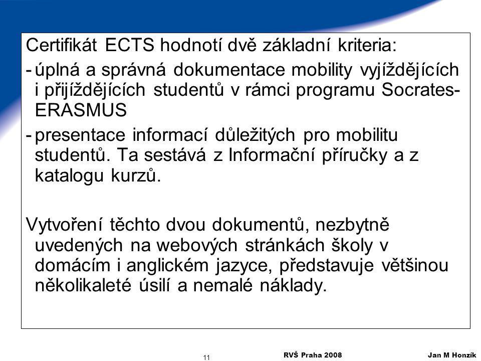RVŠ Praha 2008 Jan M Honzík 11 Certifikát ECTS hodnotí dvě základní kriteria: -úplná a správná dokumentace mobility vyjíždějících i přijíždějících stu