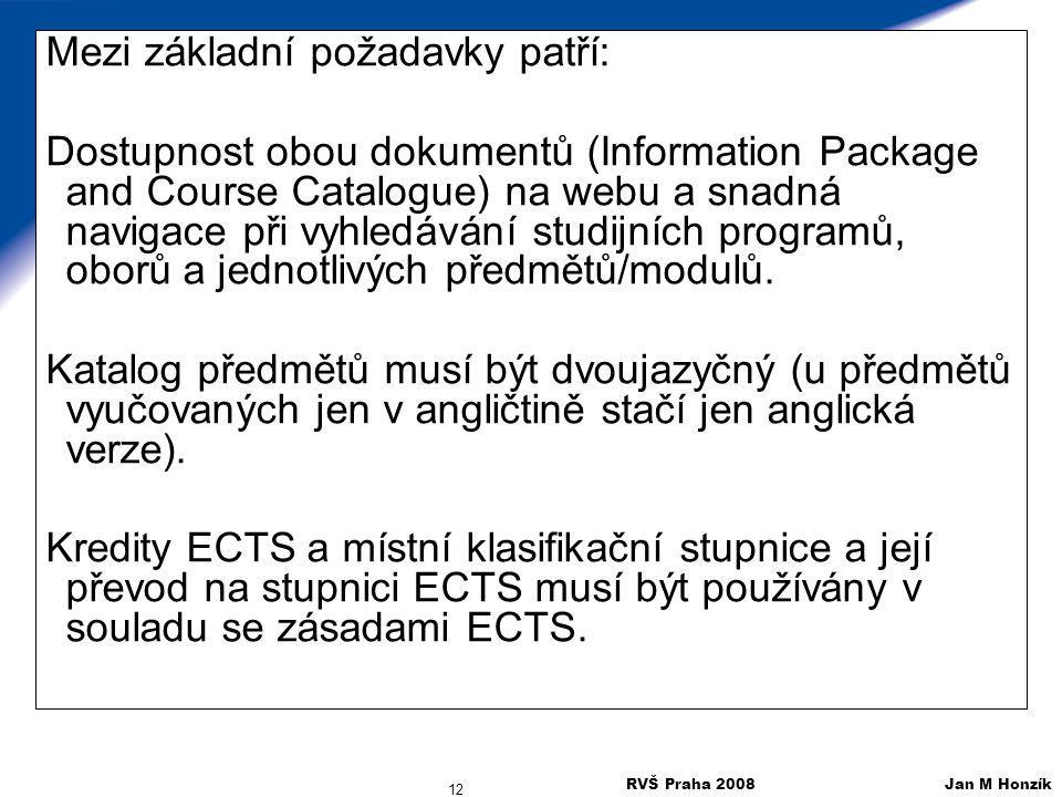 RVŠ Praha 2008 Jan M Honzík 12 Mezi základní požadavky patří: Dostupnost obou dokumentů (Information Package and Course Catalogue) na webu a snadná na