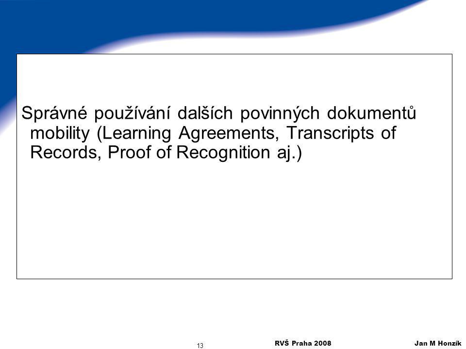 RVŠ Praha 2008 Jan M Honzík 13 Správné používání dalších povinných dokumentů mobility (Learning Agreements, Transcripts of Records, Proof of Recogniti