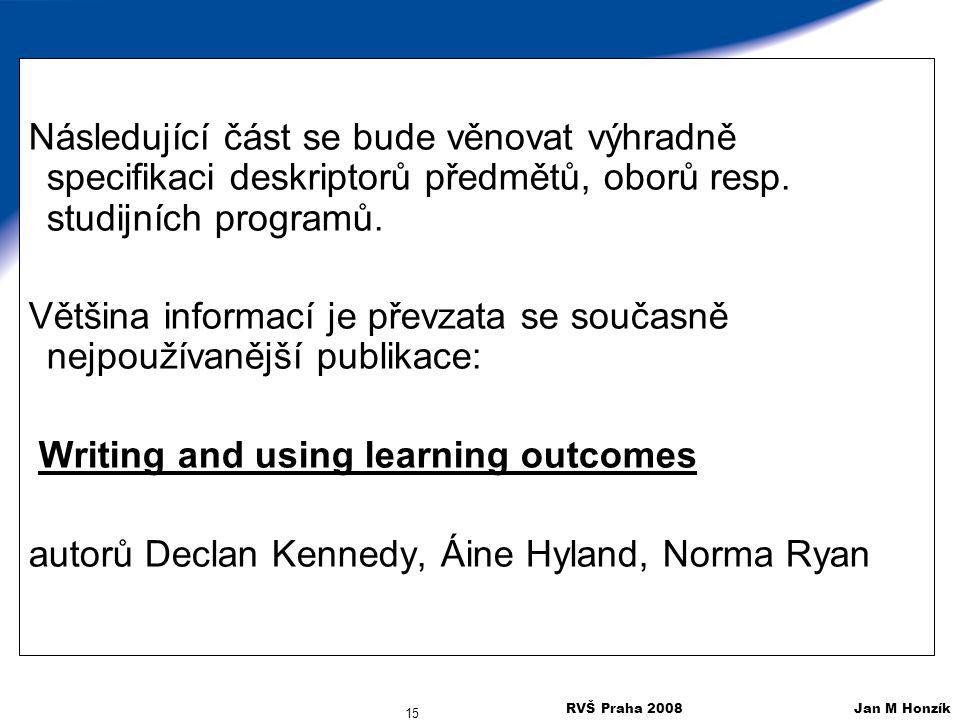 RVŠ Praha 2008 Jan M Honzík 15 Následující část se bude věnovat výhradně specifikaci deskriptorů předmětů, oborů resp. studijních programů. Většina in