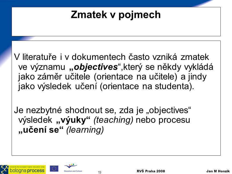 """RVŠ Praha 2008 Jan M Honzík 19 Zmatek v pojmech V literatuře i v dokumentech často vzniká zmatek ve významu """"objectives"""",který se někdy vykládá jako z"""