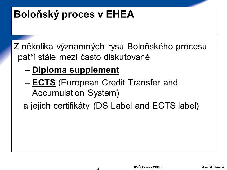 RVŠ Praha 2008 Jan M Honzík 2 Boloňský proces v EHEA Z několika významných rysů Boloňského procesu patří stále mezi často diskutované –Diploma supplem
