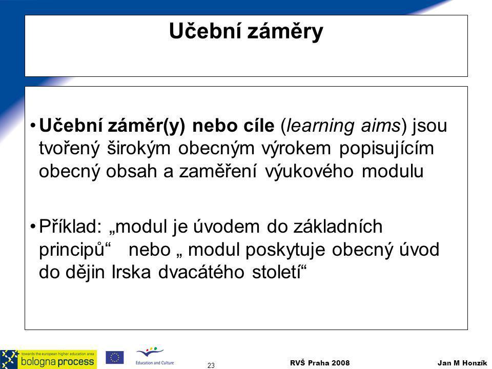 RVŠ Praha 2008 Jan M Honzík 23 Učební záměry Učební záměr(y) nebo cíle (learning aims) jsou tvořený širokým obecným výrokem popisujícím obecný obsah a