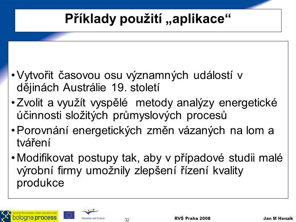 """RVŠ Praha 2008 Jan M Honzík 32 Příklady použití """"aplikace"""" Vytvořit časovou osu významných událostí v dějinách Austrálie 19. století Zvolit a využít v"""