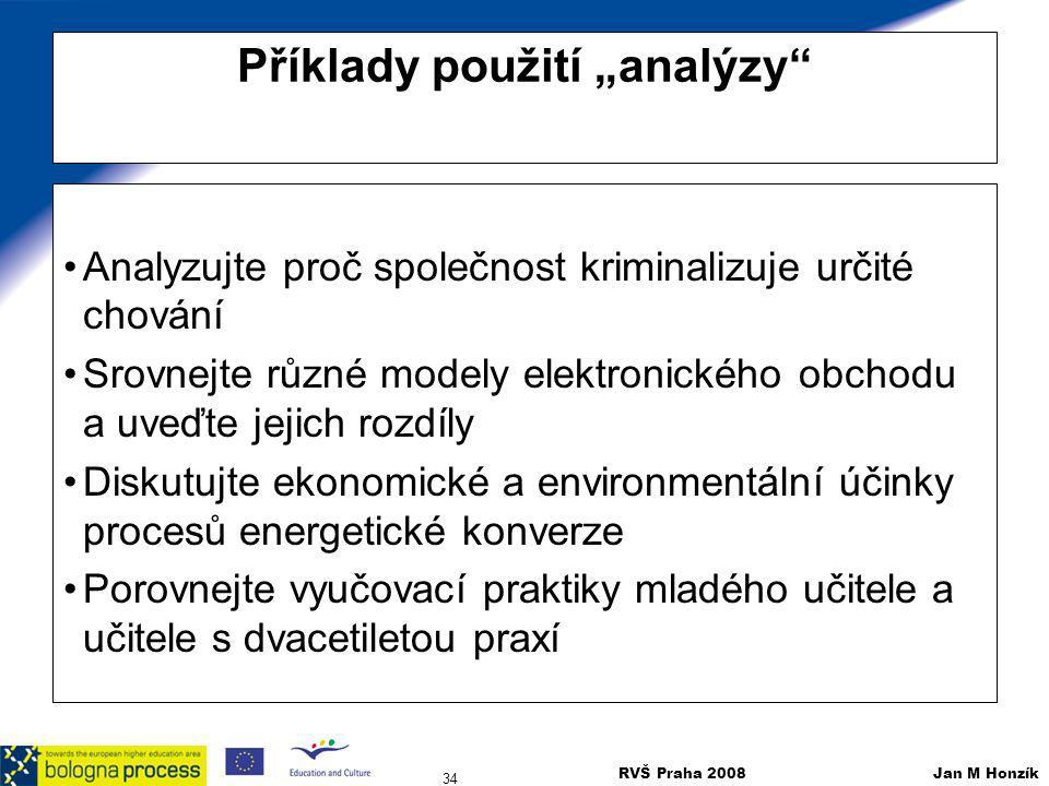 """RVŠ Praha 2008 Jan M Honzík 34 Příklady použití """"analýzy"""" Analyzujte proč společnost kriminalizuje určité chování Srovnejte různé modely elektronickéh"""