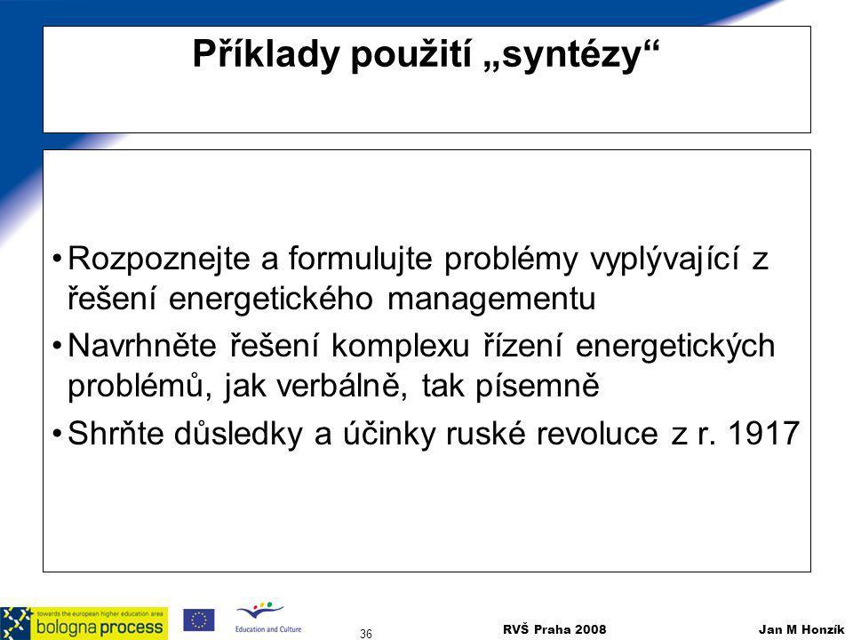 """RVŠ Praha 2008 Jan M Honzík 36 Příklady použití """"syntézy"""" Rozpoznejte a formulujte problémy vyplývající z řešení energetického managementu Navrhněte ř"""