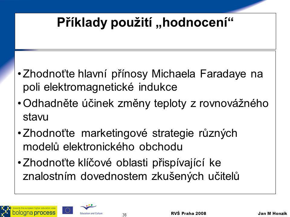 """RVŠ Praha 2008 Jan M Honzík 38 Příklady použití """"hodnocení"""" Zhodnoťte hlavní přínosy Michaela Faradaye na poli elektromagnetické indukce Odhadněte úči"""