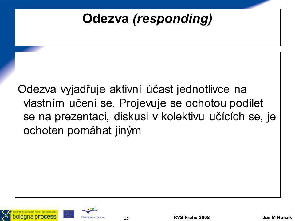 RVŠ Praha 2008 Jan M Honzík 42 Odezva (responding) Odezva vyjadřuje aktivní účast jednotlivce na vlastním učení se. Projevuje se ochotou podílet se na