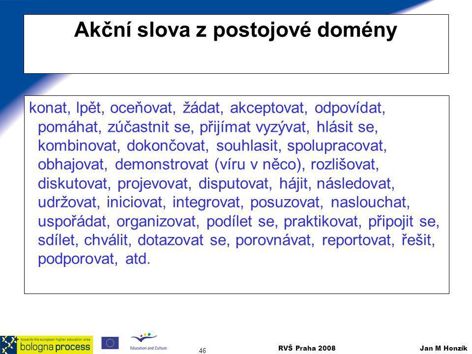 RVŠ Praha 2008 Jan M Honzík 46 Akční slova z postojové domény konat, lpět, oceňovat, žádat, akceptovat, odpovídat, pomáhat, zúčastnit se, přijímat vyz