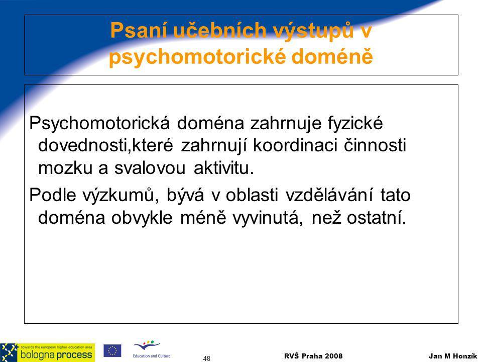 RVŠ Praha 2008 Jan M Honzík 48 Psaní učebních výstupů v psychomotorické doméně Psychomotorická doména zahrnuje fyzické dovednosti,které zahrnují koord