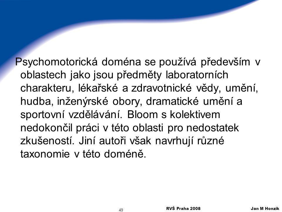 RVŠ Praha 2008 Jan M Honzík 49 Psychomotorická doména se používá především v oblastech jako jsou předměty laboratorních charakteru, lékařské a zdravot