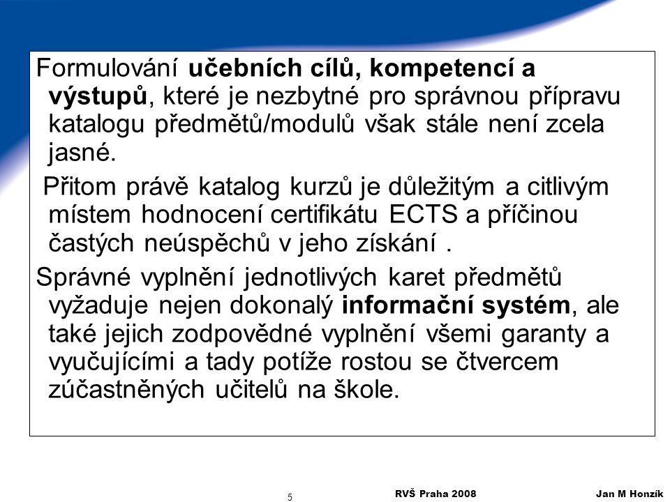 RVŠ Praha 2008 Jan M Honzík 16 Learning outcomes Mezi základní pojmy, se kterými se setkáváme jsou: Learning objectives a Learning outcomes neboli Učební cíle a Učební výstupy