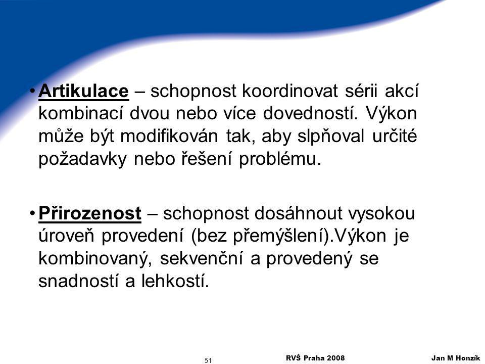 RVŠ Praha 2008 Jan M Honzík 51 Artikulace – schopnost koordinovat sérii akcí kombinací dvou nebo více dovedností. Výkon může být modifikován tak, aby