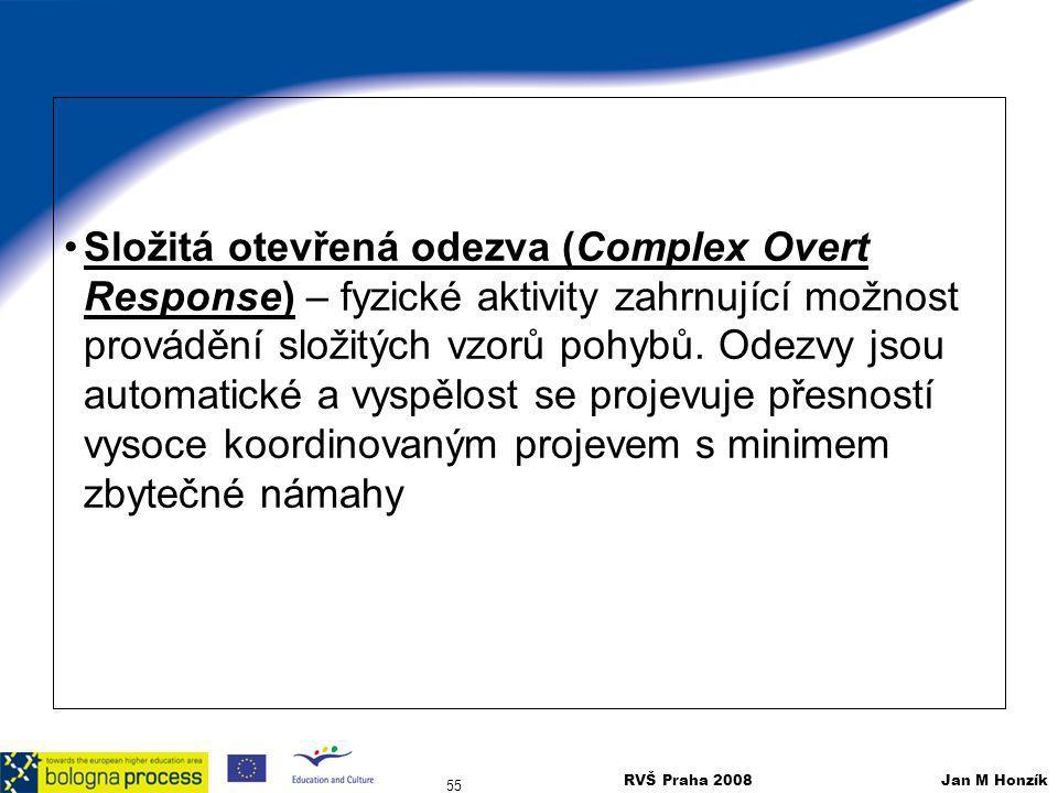 RVŠ Praha 2008 Jan M Honzík 55 Složitá otevřená odezva (Complex Overt Response) – fyzické aktivity zahrnující možnost provádění složitých vzorů pohybů