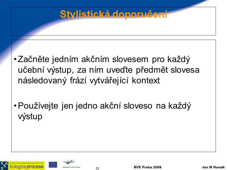 RVŠ Praha 2008 Jan M Honzík 58 Stylistická doporučení Začněte jedním akčním slovesem pro každý učební výstup, za ním uveďte předmět slovesa následovan
