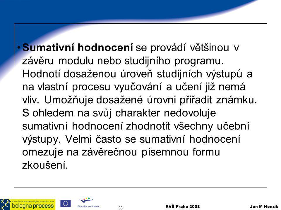 RVŠ Praha 2008 Jan M Honzík 68 Sumativní hodnocení se provádí většinou v závěru modulu nebo studijního programu. Hodnotí dosaženou úroveň studijních v