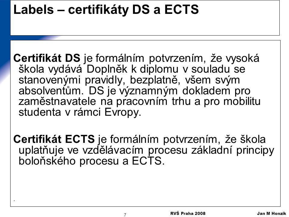 RVŠ Praha 2008 Jan M Honzík 7 Labels – certifikáty DS a ECTS Certifikát DS je formálním potvrzením, že vysoká škola vydává Doplněk k diplomu v souladu
