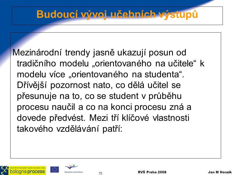 """RVŠ Praha 2008 Jan M Honzík 70 Mezinárodní trendy jasně ukazují posun od tradičního modelu """"orientovaného na učitele"""" k modelu více """"orientovaného na"""