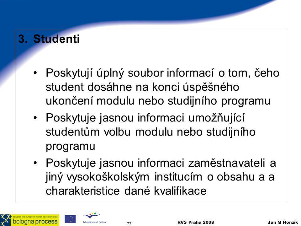 RVŠ Praha 2008 Jan M Honzík 77 3.Studenti Poskytují úplný soubor informací o tom, čeho student dosáhne na konci úspěšného ukončení modulu nebo studijn