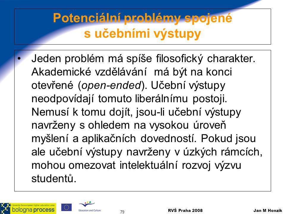RVŠ Praha 2008 Jan M Honzík 79 Potenciální problémy spojené s učebními výstupy Jeden problém má spíše filosofický charakter. Akademické vzdělávání má