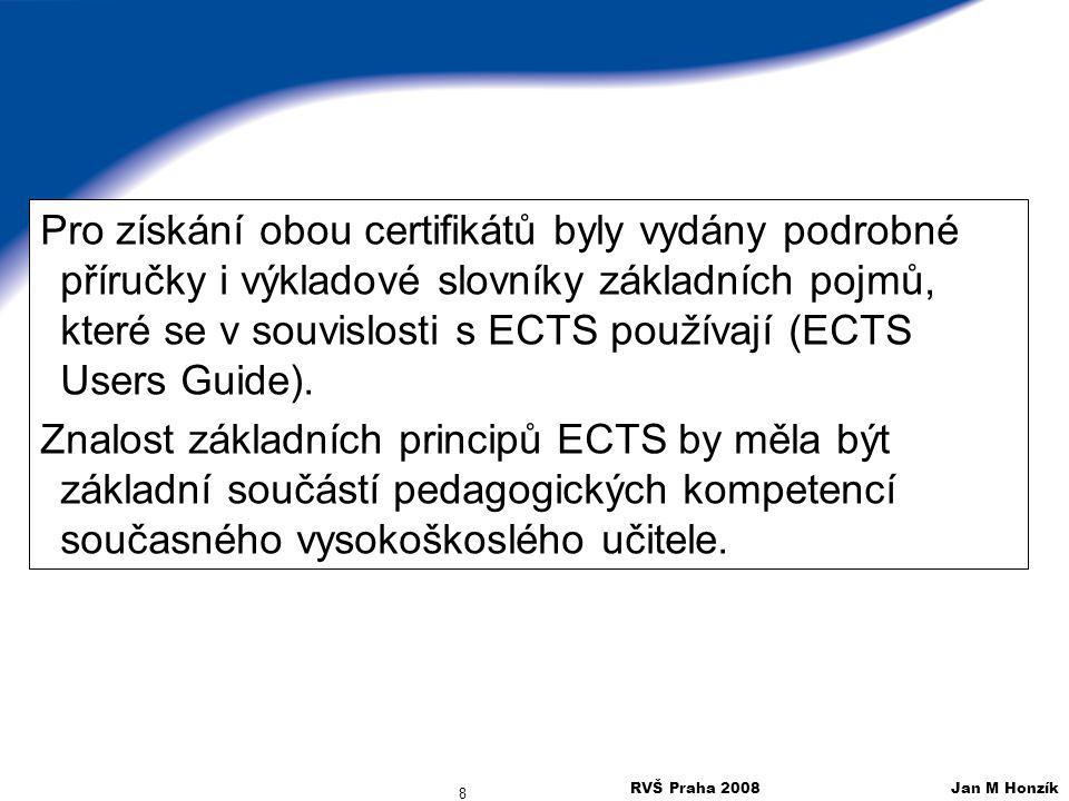 RVŠ Praha 2008 Jan M Honzík 8 Pro získání obou certifikátů byly vydány podrobné příručky i výkladové slovníky základních pojmů, které se v souvislosti