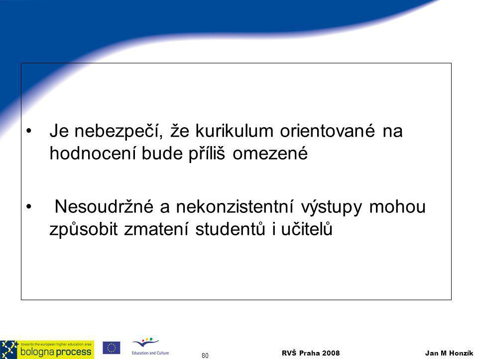 RVŠ Praha 2008 Jan M Honzík 80 Je nebezpečí, že kurikulum orientované na hodnocení bude příliš omezené Nesoudržné a nekonzistentní výstupy mohou způso