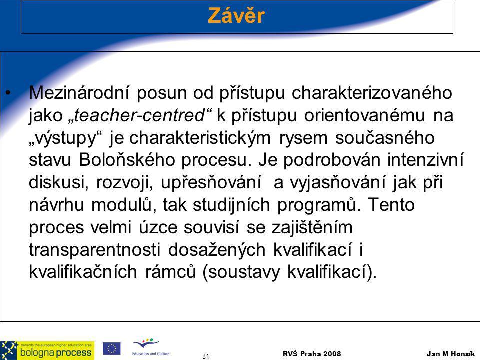 """RVŠ Praha 2008 Jan M Honzík 81 Závěr Mezinárodní posun od přístupu charakterizovaného jako """"teacher-centred"""" k přístupu orientovanému na """"výstupy"""" je"""