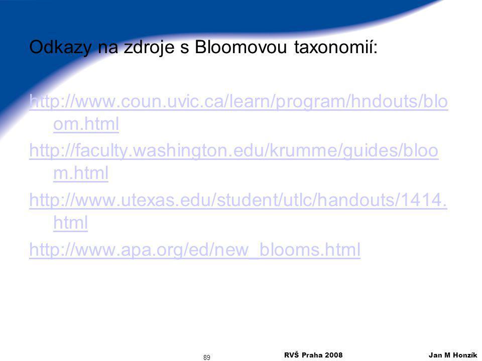 RVŠ Praha 2008 Jan M Honzík 89 Odkazy na zdroje s Bloomovou taxonomií: http://www.coun.uvic.ca/learn/program/hndouts/blo om.html http://faculty.washin