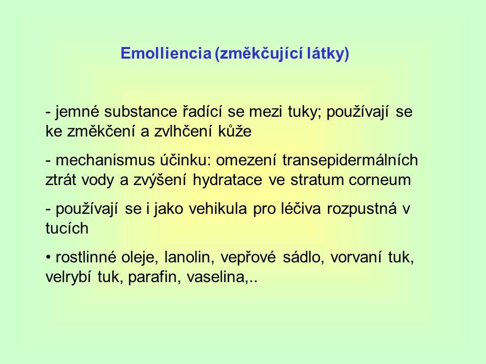 Emolliencia (změkčující látky) - jemné substance řadící se mezi tuky; používají se ke změkčení a zvlhčení kůže - mechanismus účinku: omezení transepidermálních ztrát vody a zvýšení hydratace ve stratum corneum - používají se i jako vehikula pro léčiva rozpustná v tucích rostlinné oleje, lanolin, vepřové sádlo, vorvaní tuk, velrybí tuk, parafin, vaselina,..