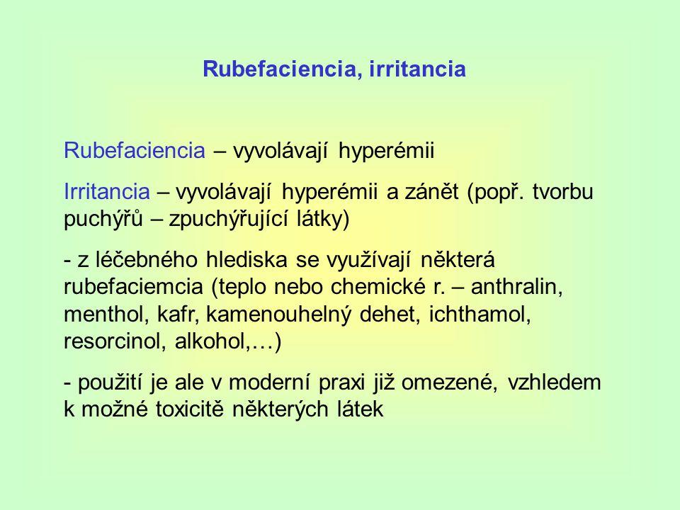 Rubefaciencia, irritancia Rubefaciencia – vyvolávají hyperémii Irritancia – vyvolávají hyperémii a zánět (popř.