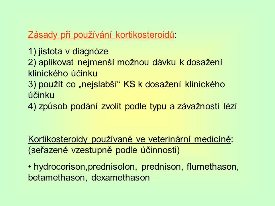 """Zásady při používání kortikosteroidů: 1) jistota v diagnóze 2) aplikovat nejmenší možnou dávku k dosažení klinického účinku 3) použít co """"nejslabší KS k dosažení klinického účinku 4) způsob podání zvolit podle typu a závažnosti lézí Kortikosteroidy používané ve veterinární medicíně: (seřazené vzestupně podle účinnosti) hydrocorison,prednisolon, prednison, flumethason, betamethason, dexamethason"""