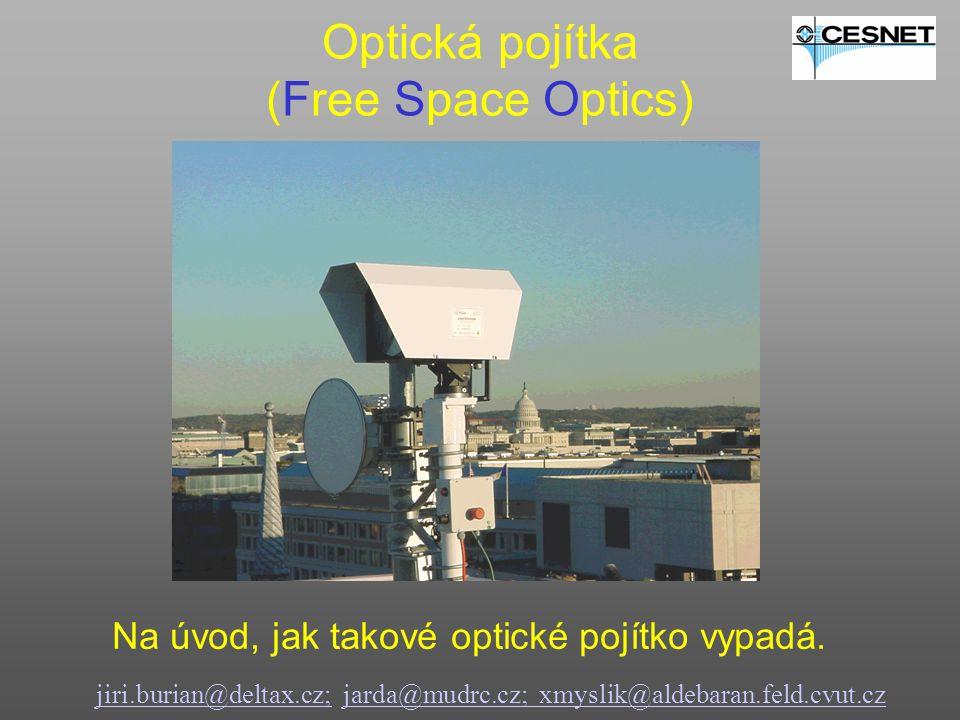 Optická pojítka (Free Space Optics) jiri.burian@deltax.cz;jiri.burian@deltax.cz; jarda@mudrc.cz; xmyslik@aldebaran.feld.cvut.czjarda@mudrc.cz; xmyslik@aldebaran.feld.cvut.cz Na úvod, jak takové optické pojítko vypadá.