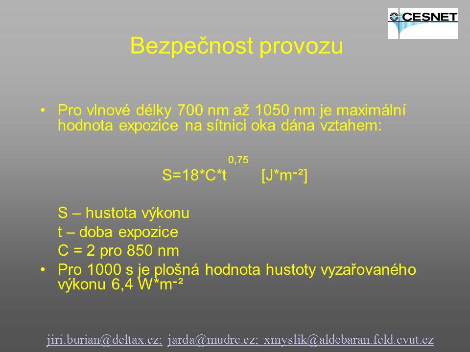 Pro vlnové délky 700 nm až 1050 nm je maximální hodnota expozice na sítnici oka dána vztahem: 0,75 S=18*C*t [J*m ־ ²] S – hustota výkonu t – doba expozice C = 2 pro 850 nm Pro 1000 s je plošná hodnota hustoty vyzařovaného výkonu 6,4 W*m ־ ² jiri.burian@deltax.cz;jiri.burian@deltax.cz; jarda@mudrc.cz; xmyslik@aldebaran.feld.cvut.czjarda@mudrc.cz; xmyslik@aldebaran.feld.cvut.cz Bezpečnost provozu