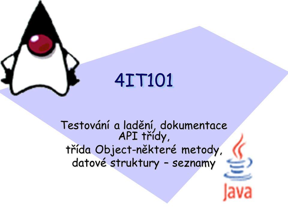 4IT1014IT101 Testování a ladění, dokumentace API třídy, třída Object-některé metody, datové struktury – seznamy