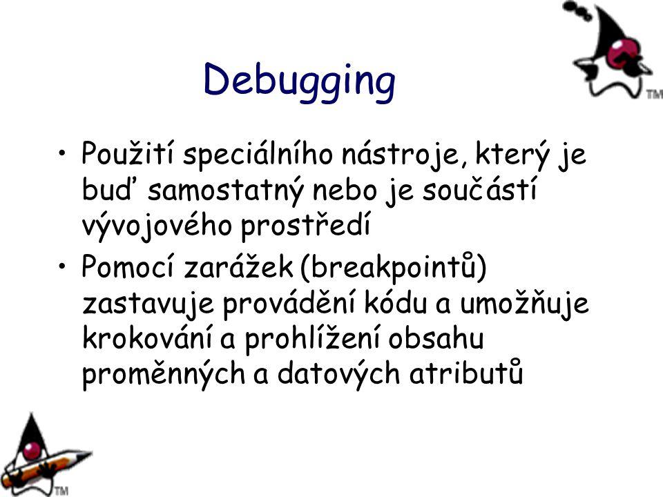 Debugging Použití speciálního nástroje, který je buď samostatný nebo je součástí vývojového prostředí Pomocí zarážek (breakpointů) zastavuje provádění