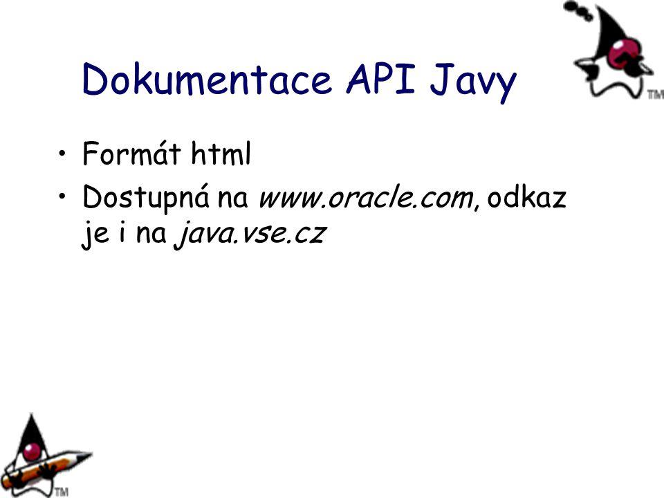 Dokumentace API Javy Formát html Dostupná na www.oracle.com, odkaz je i na java.vse.cz