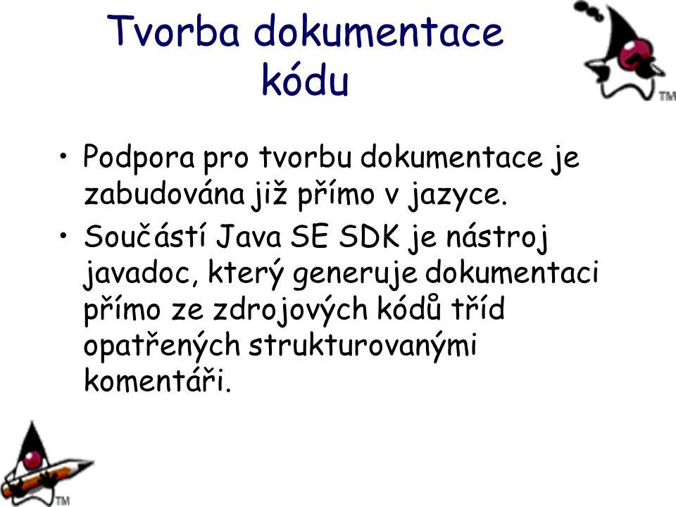 Tvorba dokumentace kódu Podpora pro tvorbu dokumentace je zabudována již přímo v jazyce. Součástí Java SE SDK je nástroj javadoc, který generuje dokum