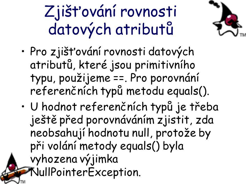 Zjišťování rovnosti datových atributů Pro zjišťování rovnosti datových atributů, které jsou primitivního typu, použijeme ==. Pro porovnání referenčníc