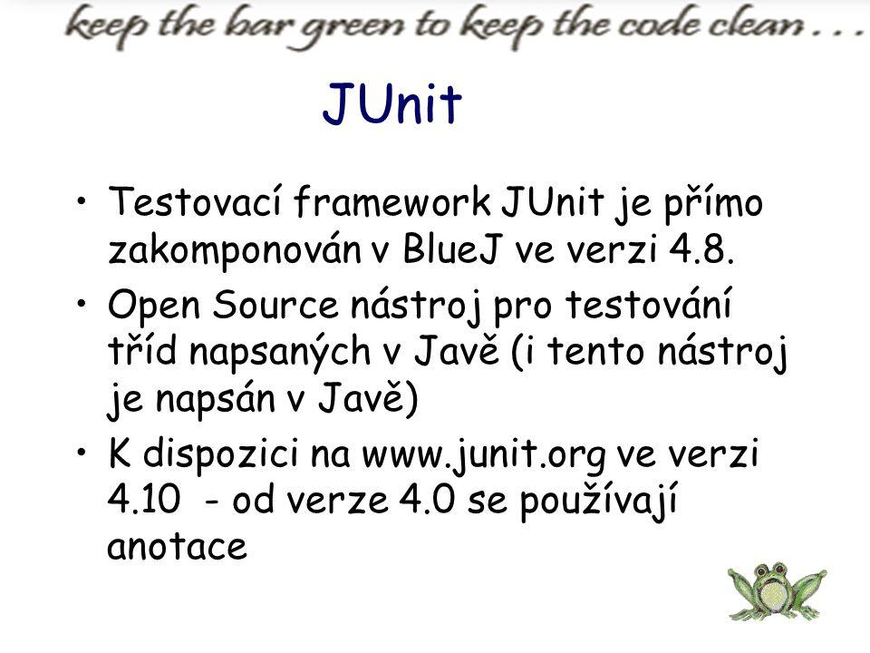 JUnit Testovací framework JUnit je přímo zakomponován v BlueJ ve verzi 4.8. Open Source nástroj pro testování tříd napsaných v Javě (i tento nástroj j