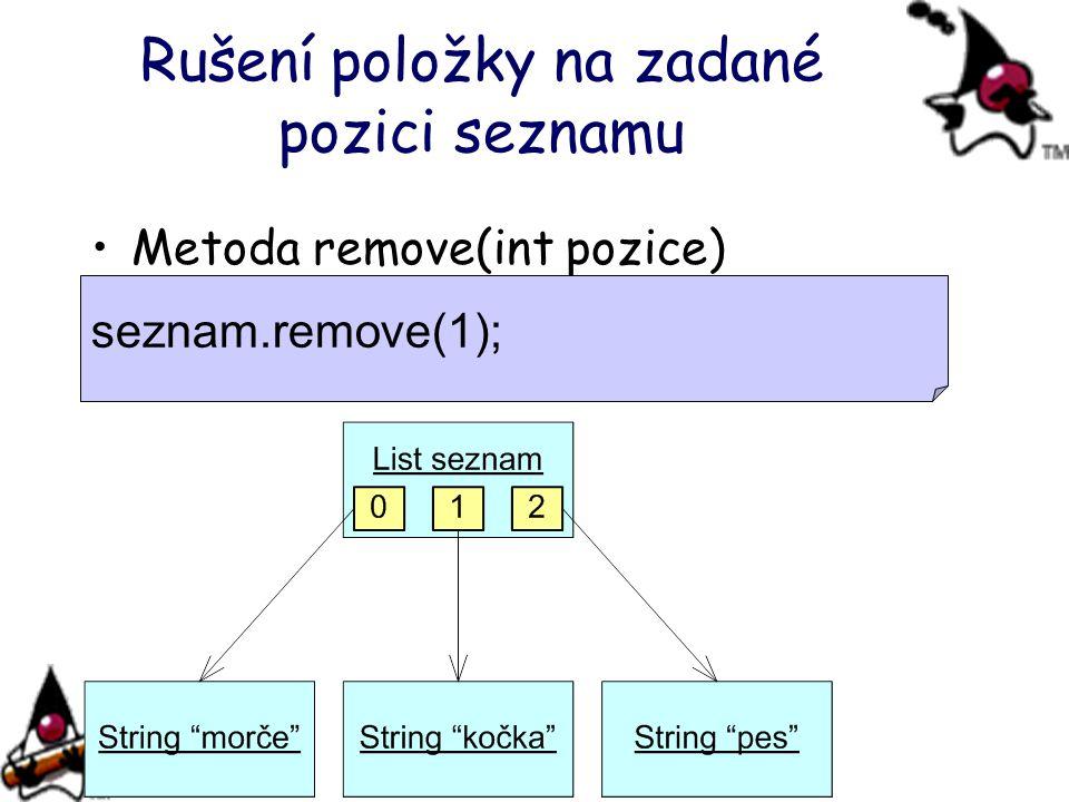 Rušení položky na zadané pozici seznamu Metoda remove(int pozice) seznam.remove(1);